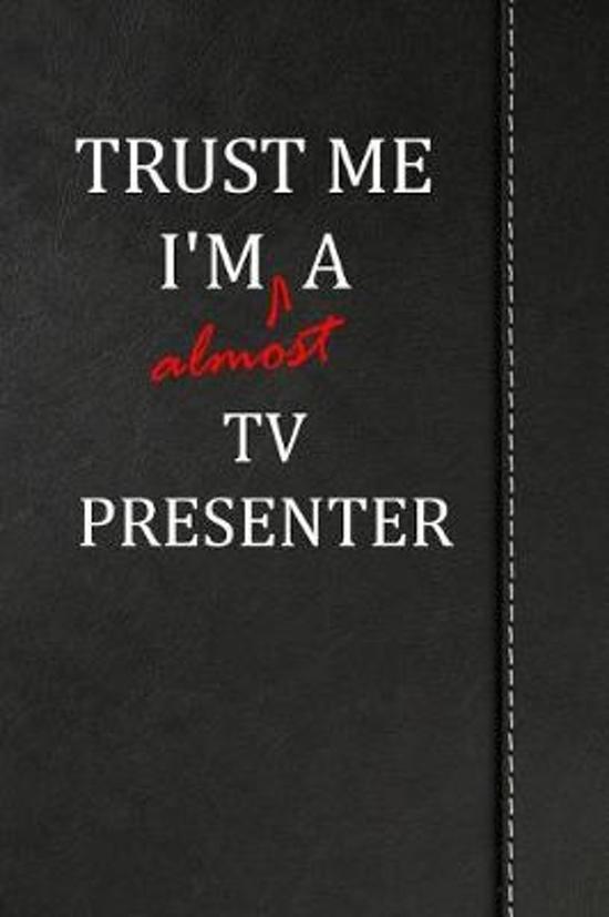 Trust Me I'm almost a Tv Presenter