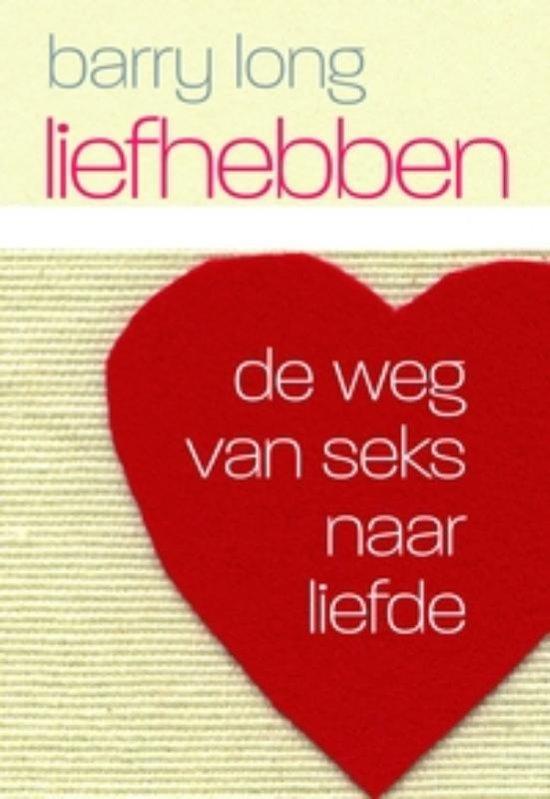 Liefhebben De Weg Van Seks Naar Liefde - Boek
