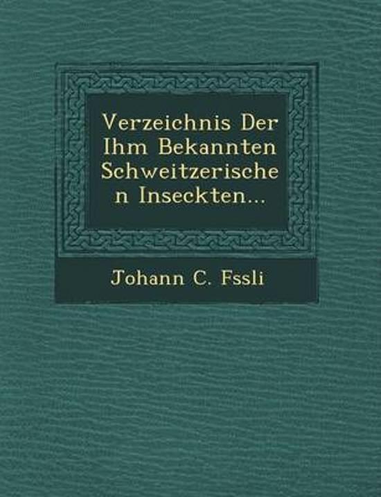 Verzeichnis Der Ihm Bekannten Schweitzerischen Inseckten...