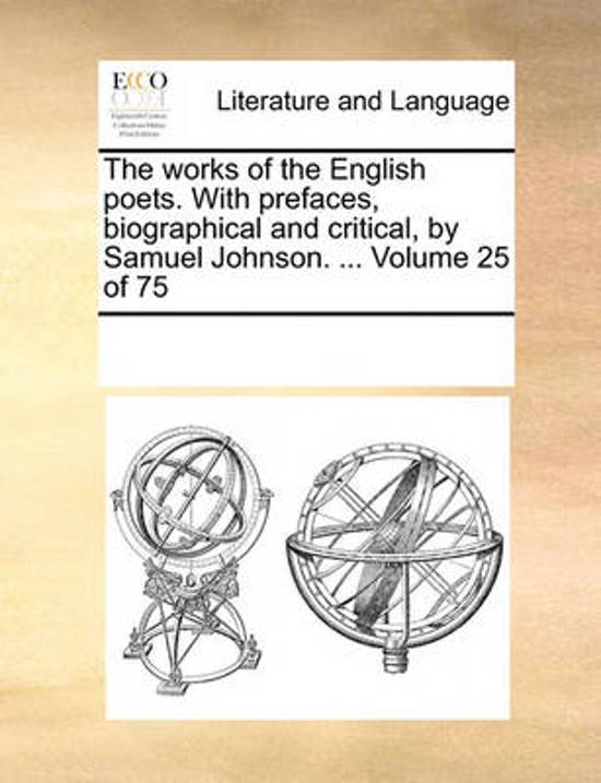 The Works of the English Poets. with Prefaces, Biographical and Critical, by Samuel Johnson. ... Volume 25 of 75