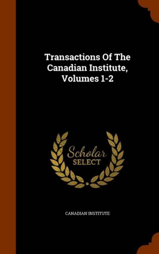 Transactions of the Canadian Institute, Volumes 1-2