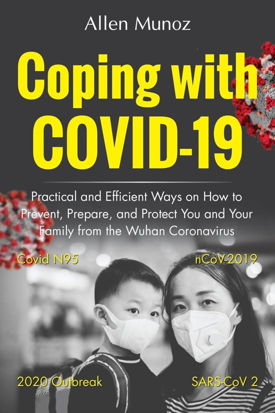 Coping with COVID-19: Practical and Efficient Ways on How to Prevent, Prepare, and Protect You and Your Family from the Wuhan Coronavirus