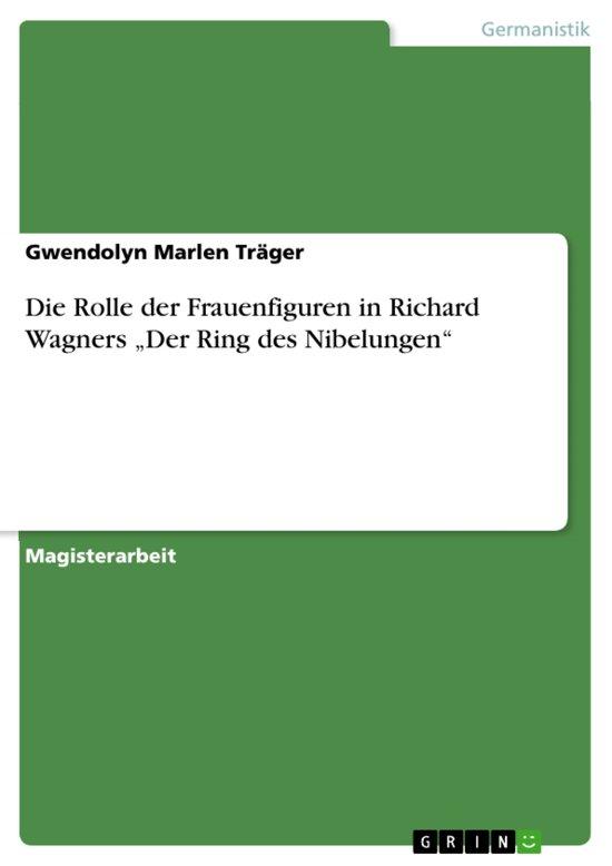 Die Rolle der Frauenfiguren in Richard Wagners 'Der Ring des Nibelungen'