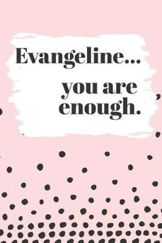 Evangeline You are Enough