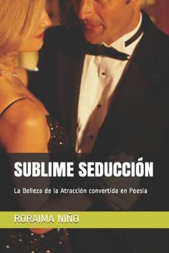 Sublime Seducci�n: La Belleza de la Atracci�n convertida en Poes�a