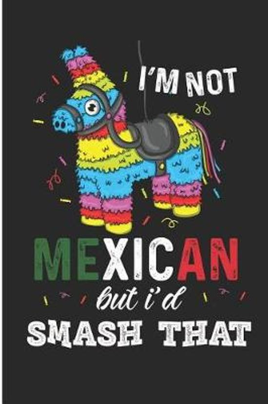 I'm Not Mexican But I'd Smash That