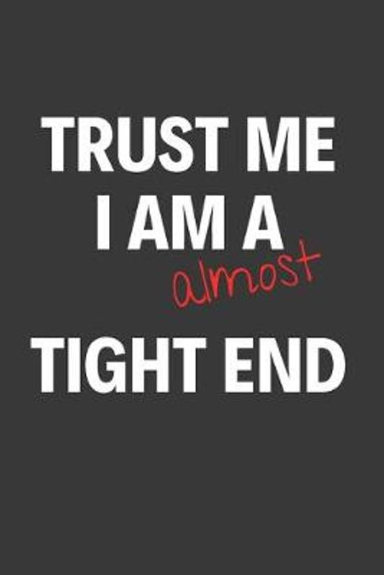 Trust Me I Am Almost A Tight End: Inspirational Motivational Funny Gag Notebook Journal Composition Positive Energy 120 Lined Pages For Future Tight E