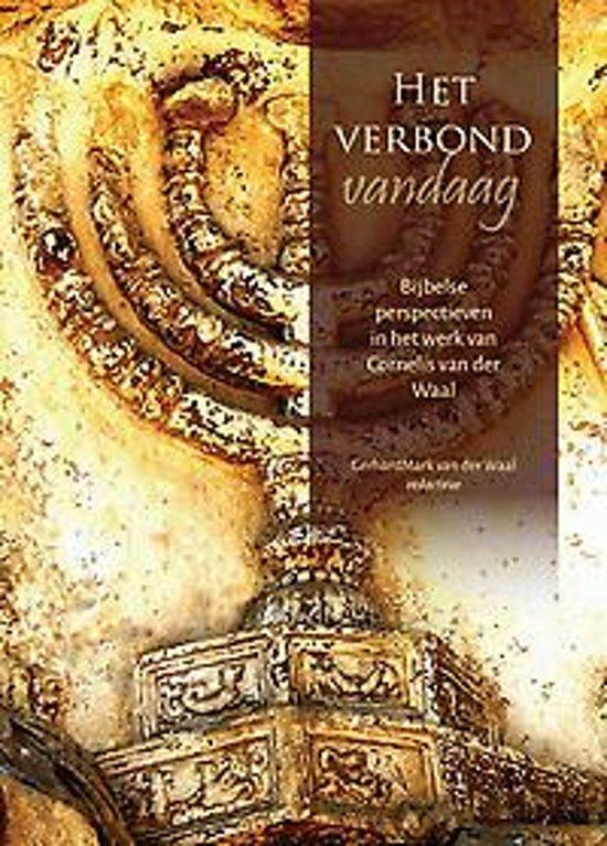 Het verbond vandaag - bijbelse perspectieven in het werk van cornelis van der waal - Gerhardmark van der Waal |