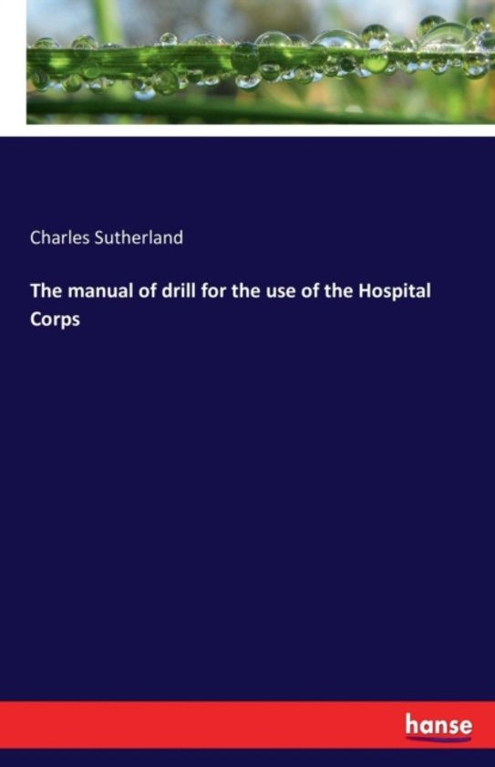 The Manual of Drill for the Use of the Hospital Corps