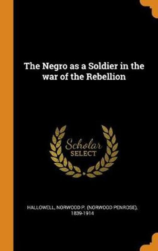 The Negro as a Soldier in the War of the Rebellion