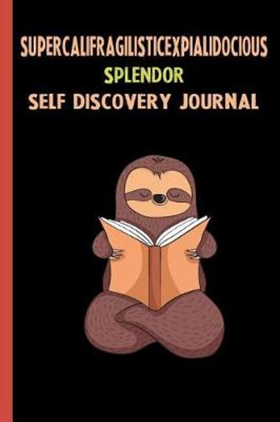 Supercalifragilisticexpialidocious Splendor Self Discovery Journal