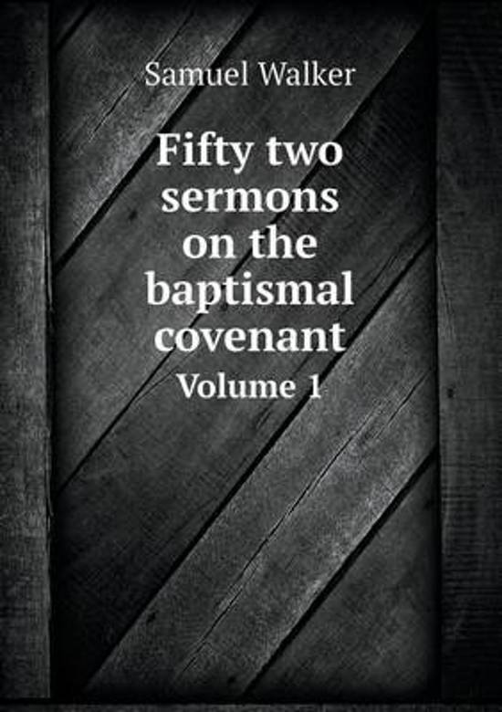 Fifty Two Sermons on the Baptismal Covenant Volume 1