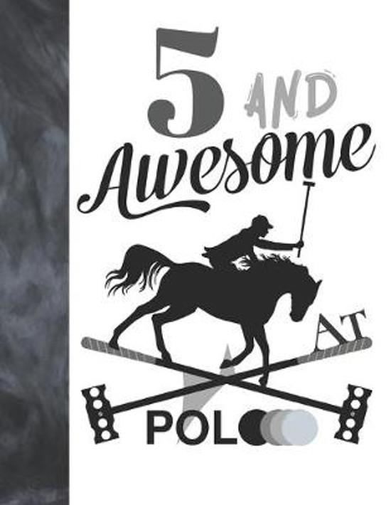 5 And Awesome At Polo: Sketchbook Gift For Polo Players - Horseback Ball & Mallet Sketchpad To Draw And Sketch In