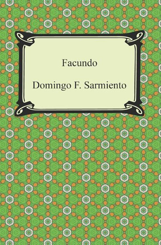 an analysis of politics in facundo or civilization and barbarism by domingo f sarmiento He said of rosas and his political system facundo or civilization and barbarism facundo or, civilization and barbarism, by domingo f sarmiento.