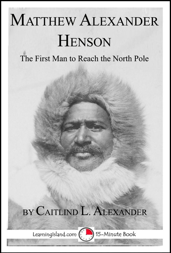 Matthew Alexander Henson: The First Man to Reach the North Pole