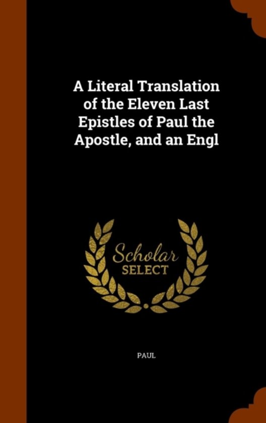A Literal Translation of the Eleven Last Epistles of Paul the Apostle, and an Engl