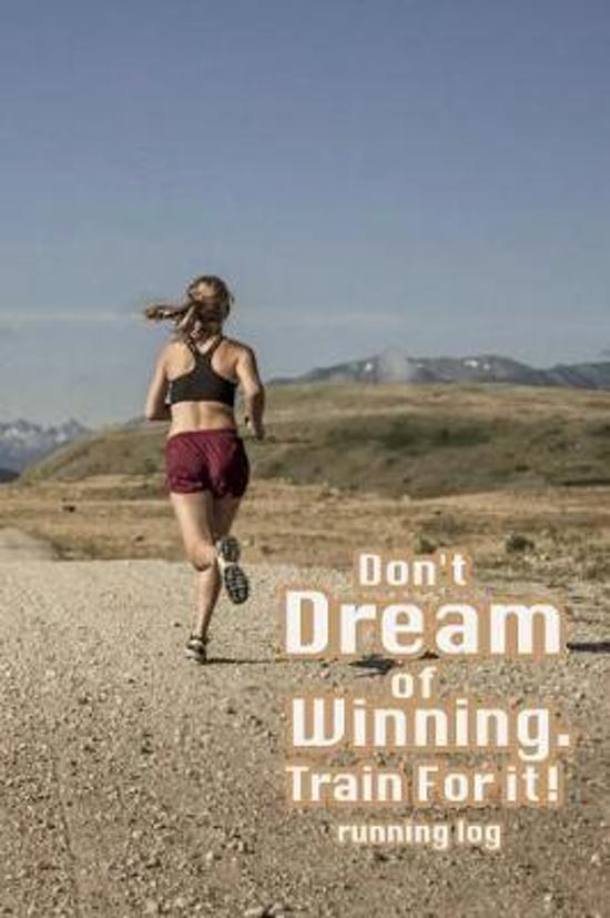 Running Log - Don't Dream of Winning. Train For It!