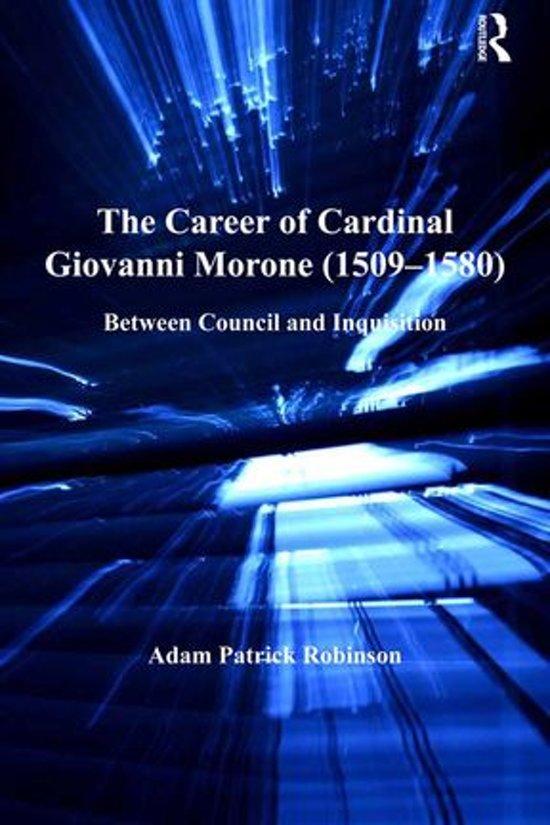 The Career of Cardinal Giovanni Morone (1509-1580)