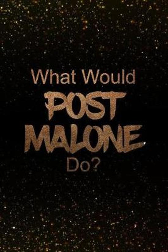 What Would Post Malone Do?