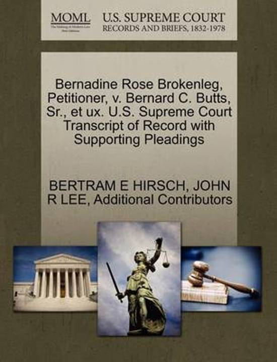 Boek cover Bernadine Rose Brokenleg, Petitioner, V. Bernard C. Butts, Sr., Et UX. U.S. Supreme Court Transcript of Record with Supporting Pleadings van Bertram E Hirsch (Paperback)