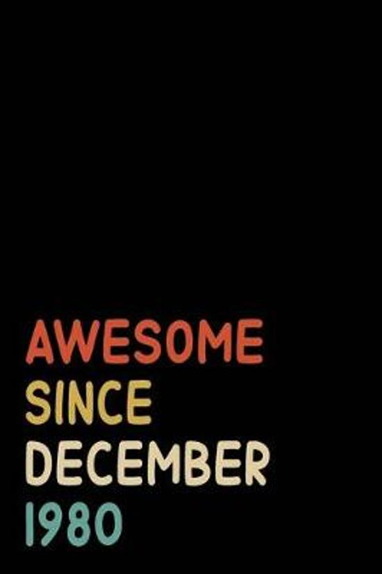 Awesome Since December 1980: Birthday Gift For Who Born in December 1980 - Blank Lined Notebook And Journal - 6x9 Inch 120 Pages White Paper