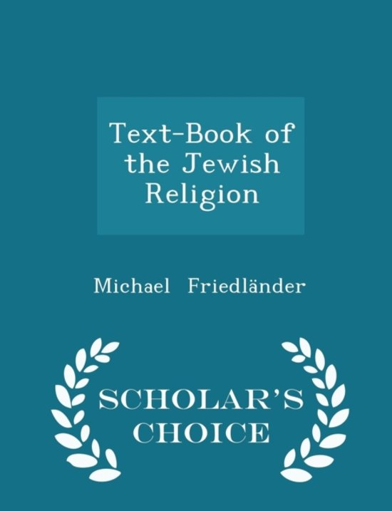 Text-Book of the Jewish Religion - Scholar's Choice Edition
