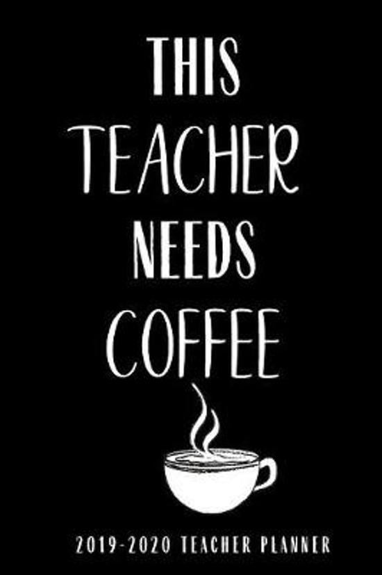 2019-2020 Teacher Planner This Teacher Needs Coffee: Teacher Planner Lesson Planner Academic Planner Academic Organizer 2019-2020 Daily Weekly Monthly