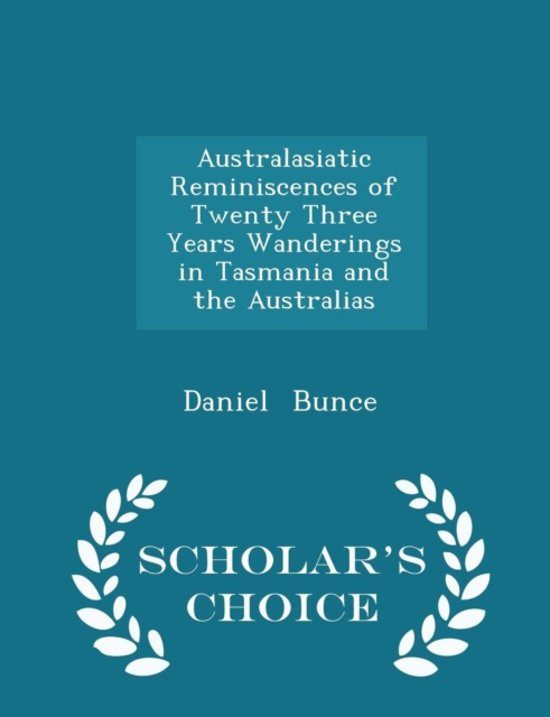 Australasiatic Reminiscences of Twenty Three Years Wanderings in Tasmania and the Australias - Scholar's Choice Edition
