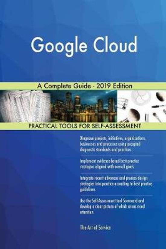 Google Cloud a Complete Guide - 2019 Edition