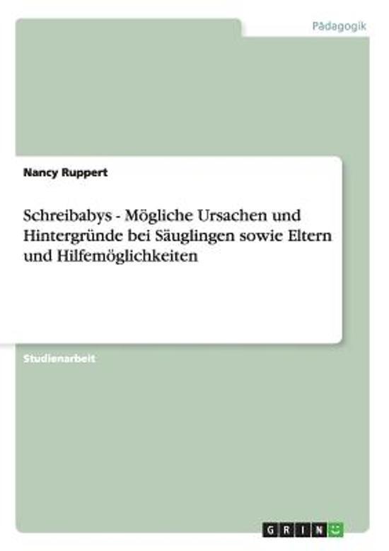 Schreibabys - M gliche Ursachen Und Hintergr nde Bei S uglingen Sowie Eltern Und Hilfem glichkeiten