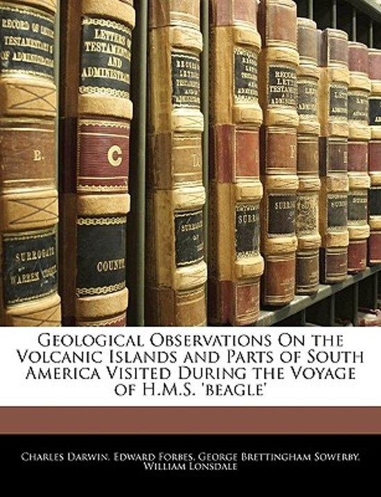 Geological Observations on the Volcanic Islands and Parts of South America Visited During the Voyage of H.M.S. 'Beagle'