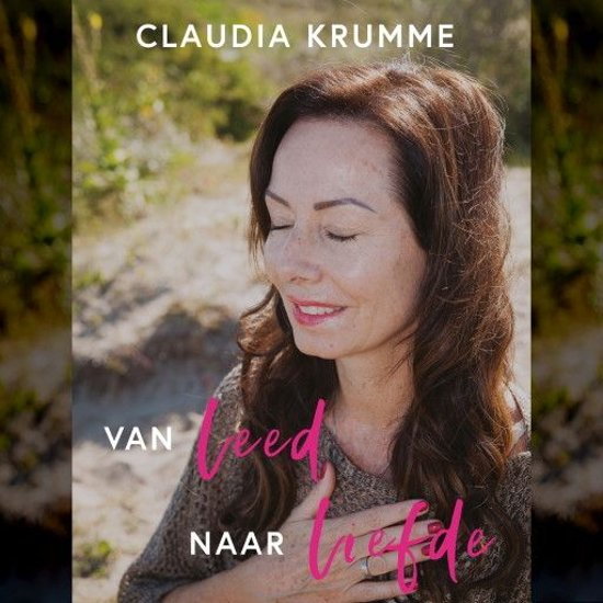 Boek cover Van leed naar liefde van Claudia Krumme (Onbekend)