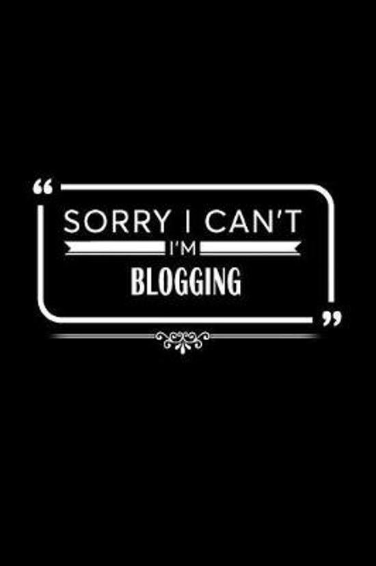 Sorry I Can't I'm Blogging