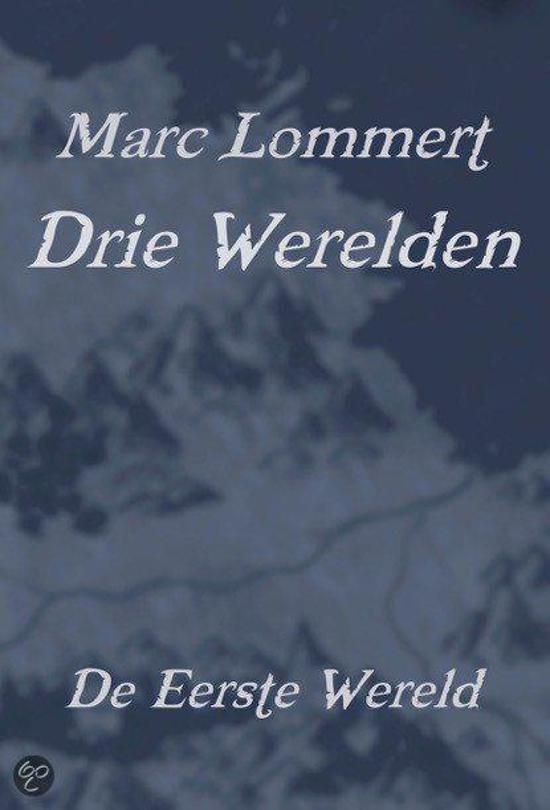 Drie Werelden, De Eerste Wereld - Marc Lommert pdf epub