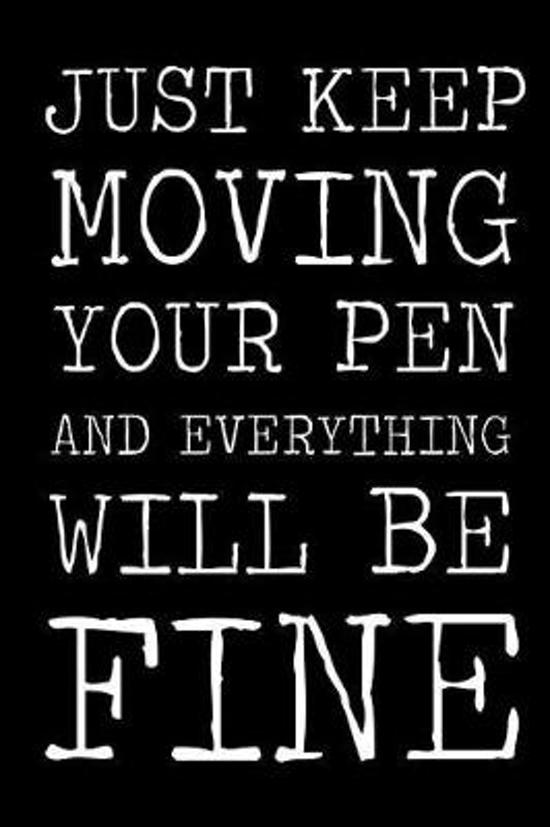 Just Keep Moving Your Pen and Everything Will Be Fine