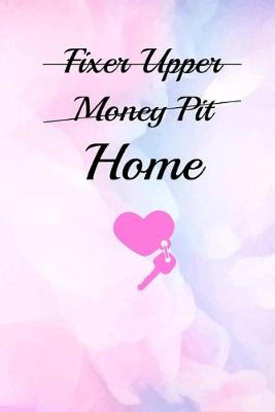 Fixer Upper Money Pit Home: Funny Homeowner Gift Cool Notebook For Writing Building Notes Quotes Expenses Diy Tasks Etc - 120 Lined Pages 6 x 9 In
