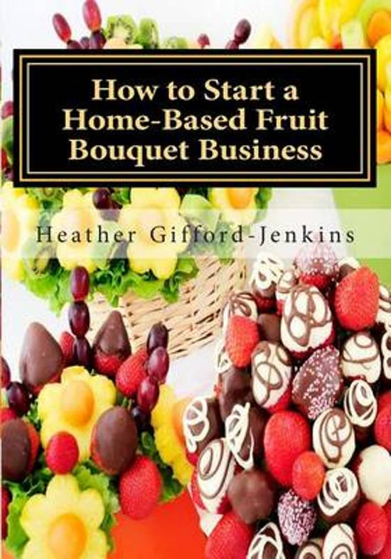 How To Start A Home Based Fruit Bouquet Business