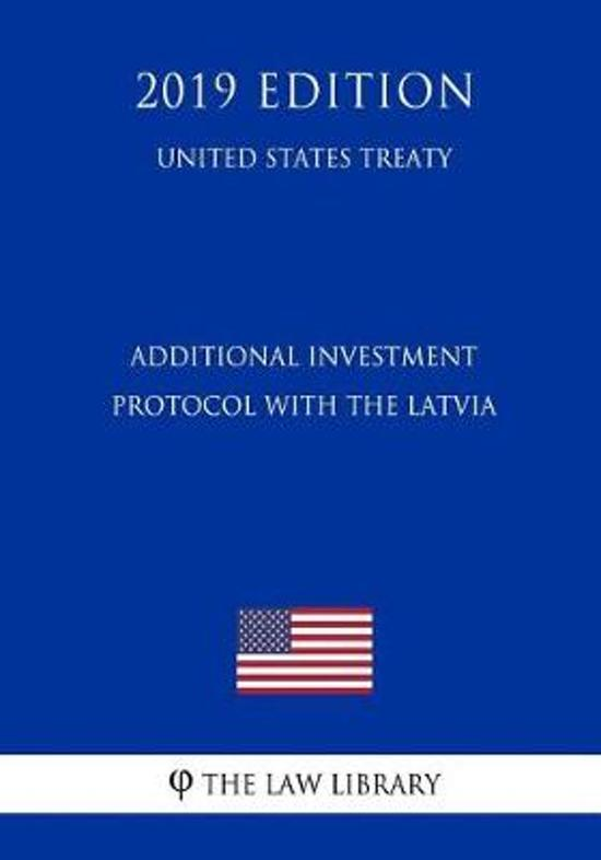 Additional Investment Protocol with the Latvia (United States Treaty)