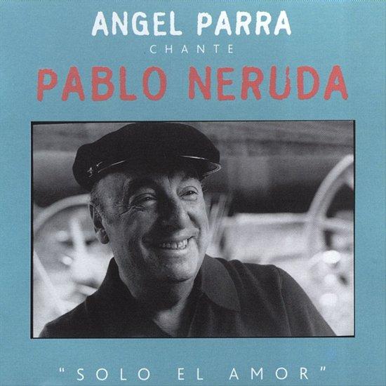 Angel Parra Chante Pablo Neruda: Solo el Amor