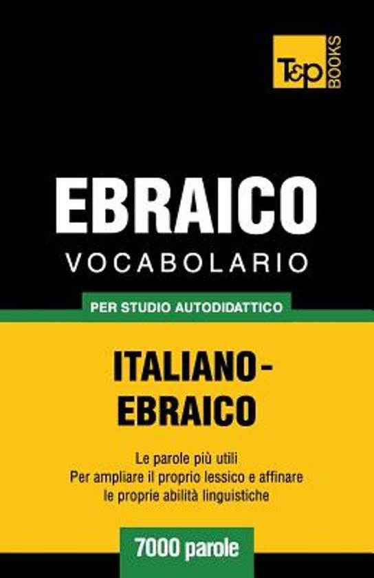 Vocabolario Italiano-Ebraico Per Studio Autodidattico - 7000 Parole