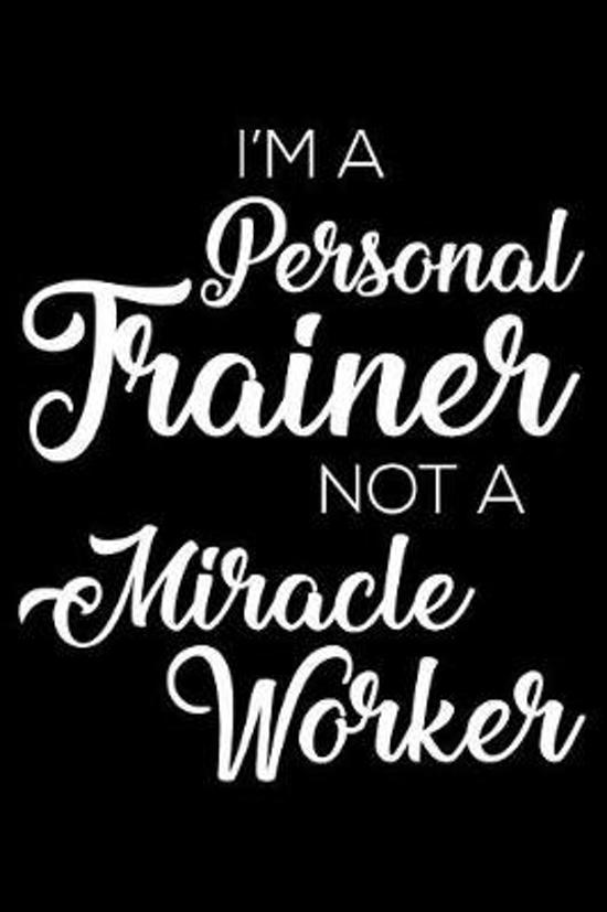 I'm a Personal Trainer Not a Miracle Worker