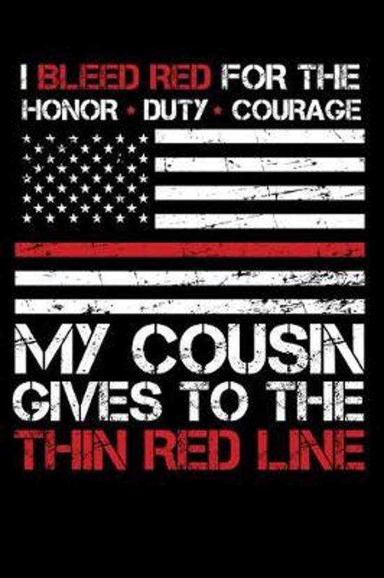 I Bleed Red for the honor duty courage my Cousin gives to the Thin Red Line