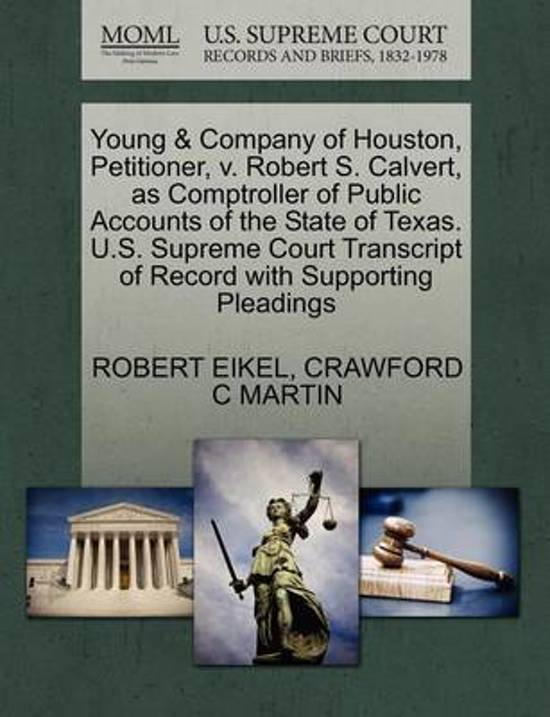 Young & Company of Houston, Petitioner, V. Robert S. Calvert, as Comptroller of Public Accounts of the State of Texas. U.S. Supreme Court Transcript of Record with Supporting Pleadings