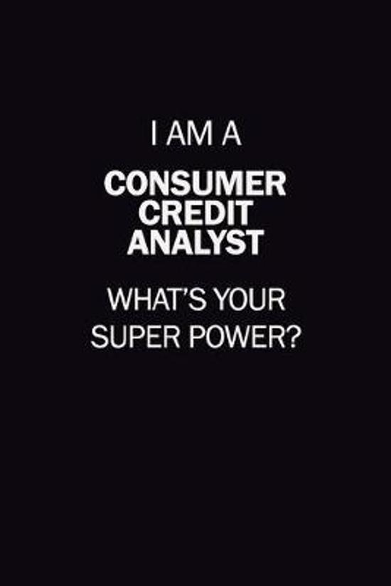 I Am A Consumer Credit Analyst, What's Your Super Power?: 6X9 120 pages Career Notebook Unlined Writing Journal