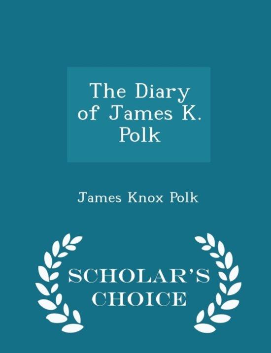 The Diary of James K. Polk - Scholar's Choice Edition