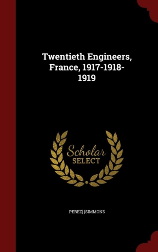 Twentieth Engineers, France, 1917-1918-1919