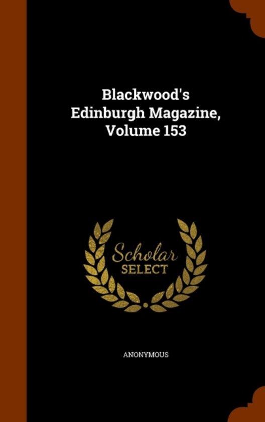 Blackwood's Edinburgh Magazine, Volume 153
