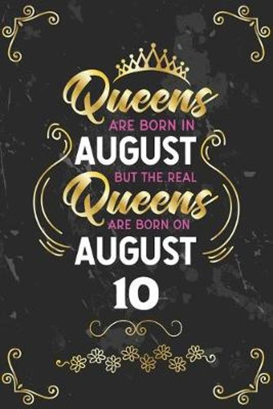 Queens Are Born In August But The Real Queens Are Born On August 10: Funny Blank Lined Notebook Gift for Women and Birthday Card Alternative for Frien