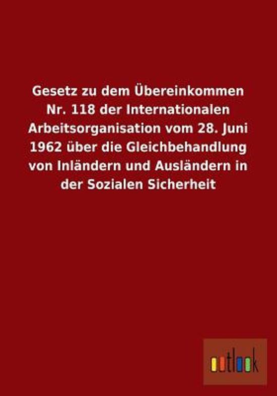 Gesetz Zu Dem Ubereinkommen NR. 118 Der Internationalen Arbeitsorganisation Vom 28. Juni 1962 Uber Die Gleichbehandlung Von Inlandern Und Auslandern I