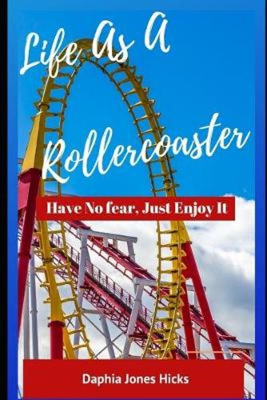 Life As A Rollercoaster: Have No Fear, Just Enjoy It